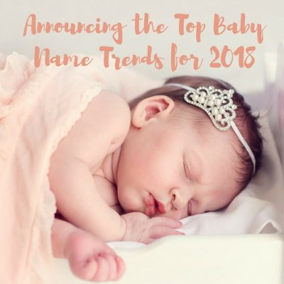 Announcing the Top Baby Name Trends for 2018